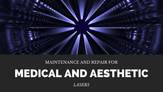maintenance and repair for medical and aesthetic lasers